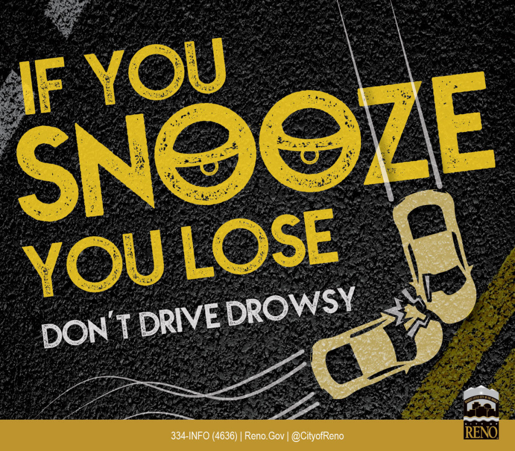If you snooze you lose. Don't drive drowsy.
