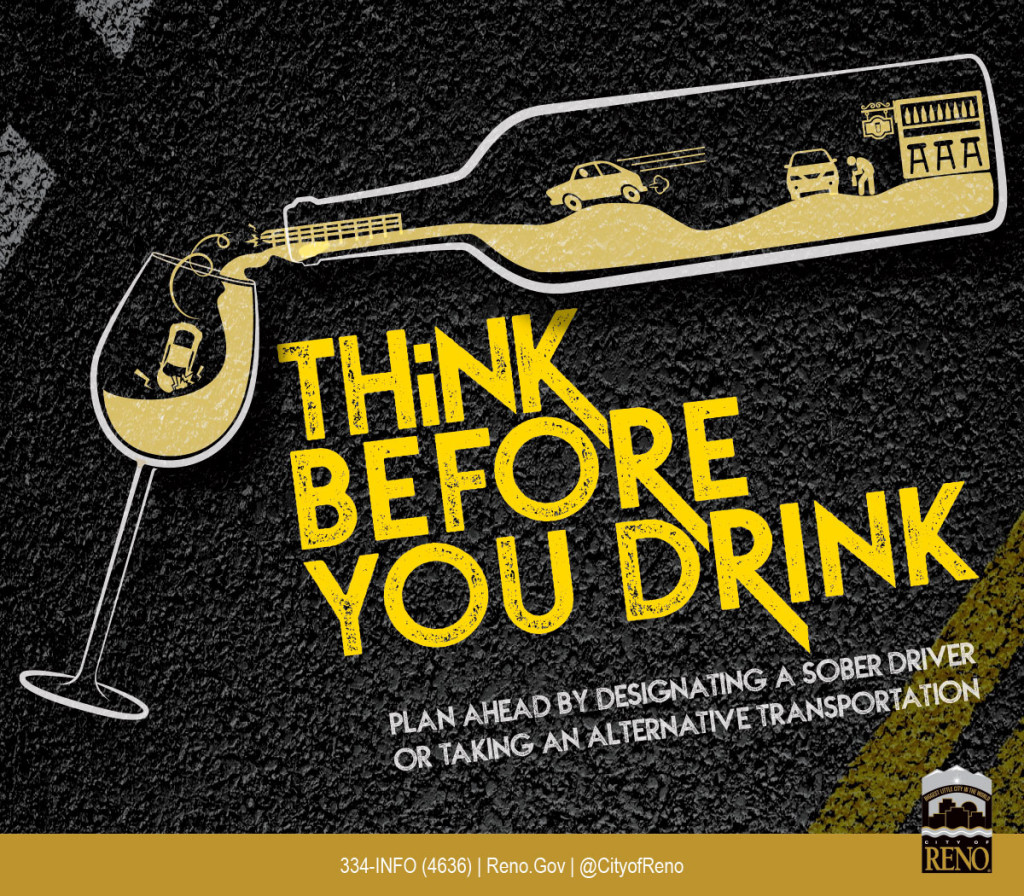 Think Before You Drink. Plan ahead by designating a sober driver or taking an alternative transportation.